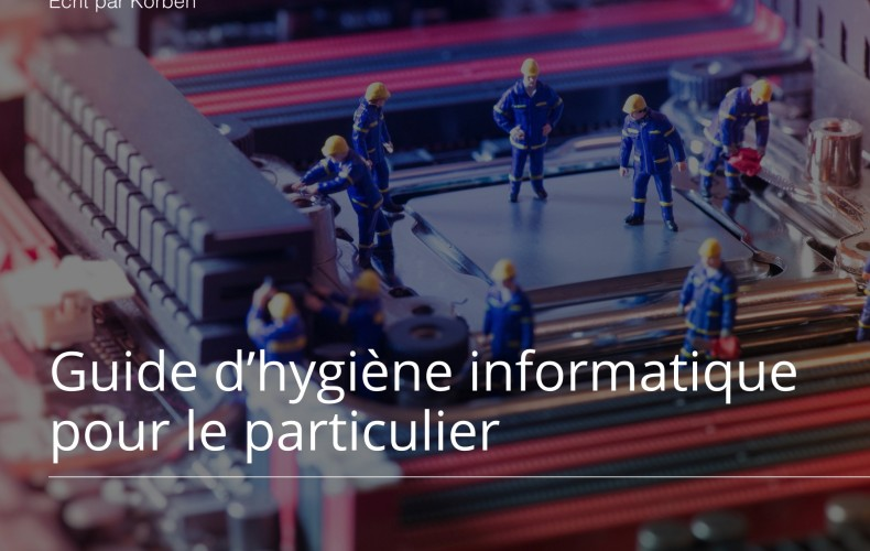 LE GUIDE D'HYGIENE INFORMATIQUE POUR LE PARTICULIER